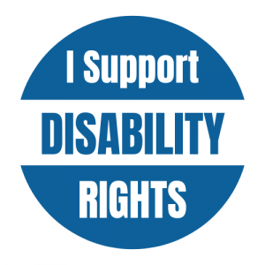 """A button with the words """"I support disability rights."""""""
